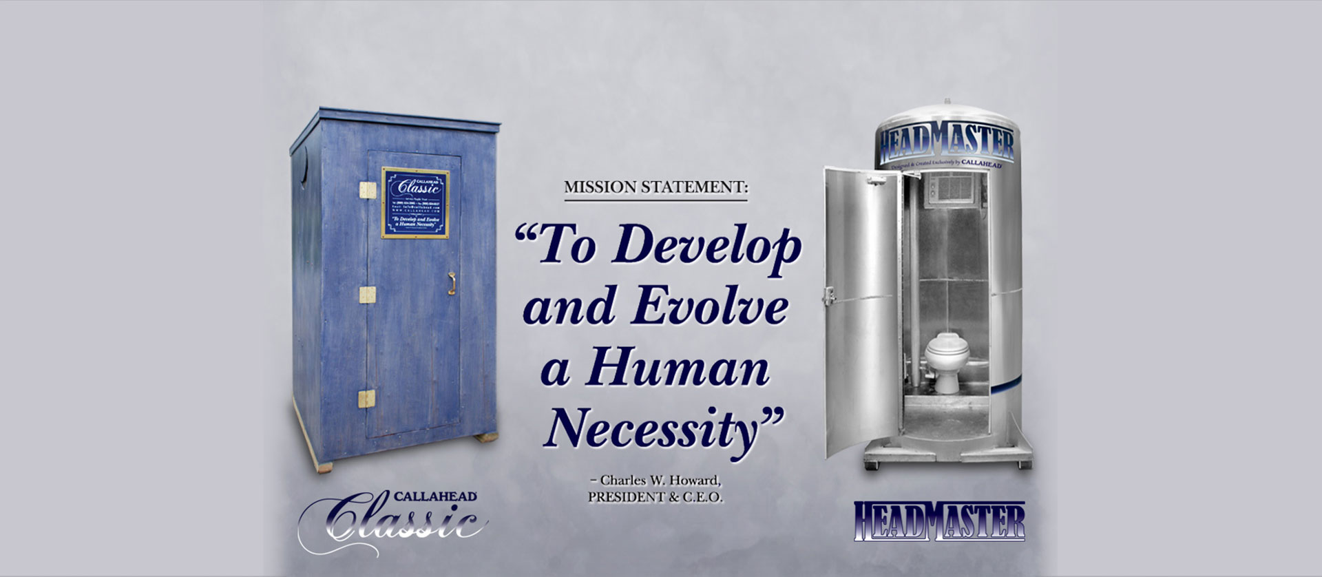 Mission Statement: To Develop and Evolve a Human Necessity - Charles W. Howard, President and CEO