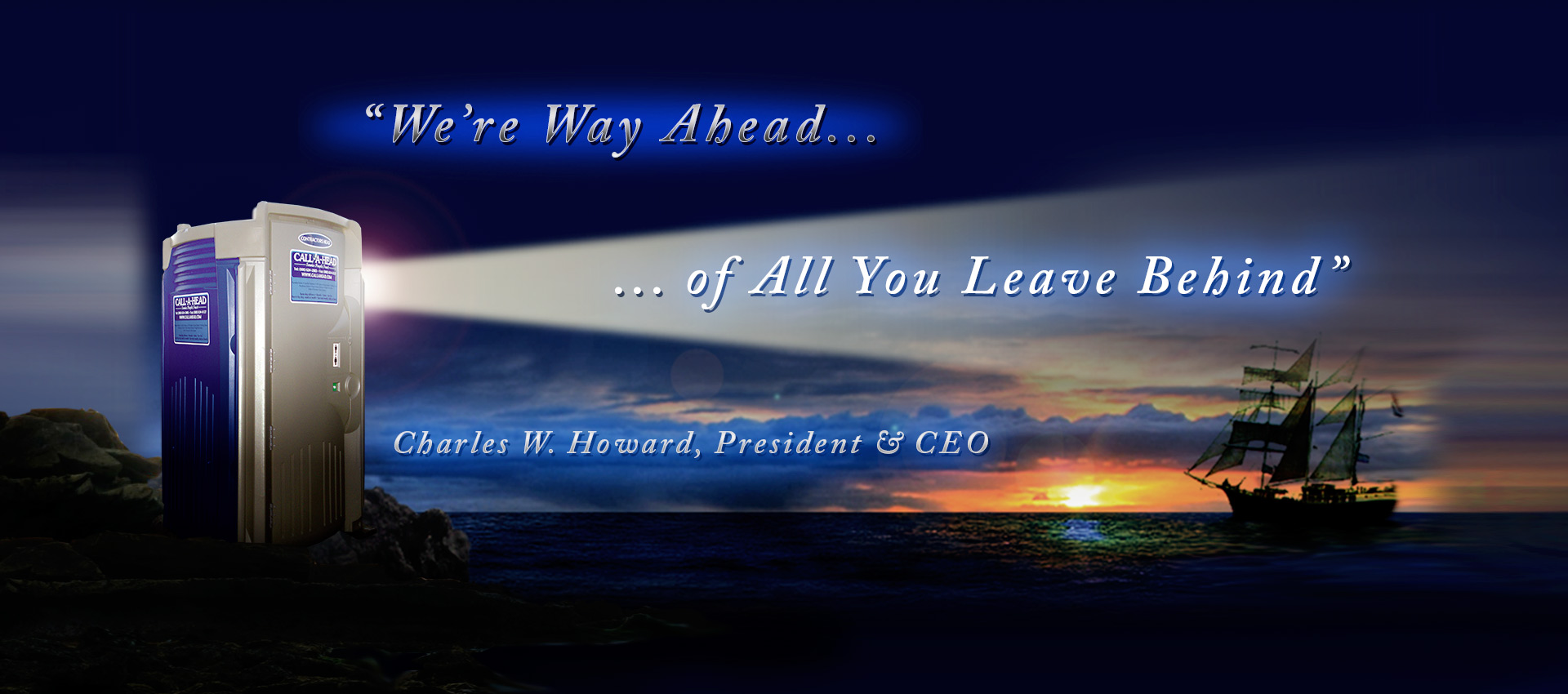 """We are way ahead of all you leave behind"" - Charles W. Howard, President & CEO"